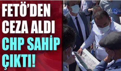 Vazgeçmiyorlar: FETÖ'den ceza aldı, CHP sahip çıktı