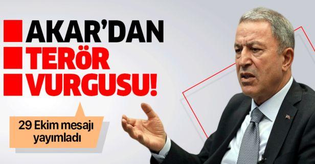 Bakan Hulusi Akar'dan 29 Ekim mesajında terörle mücadele vurgusu!.