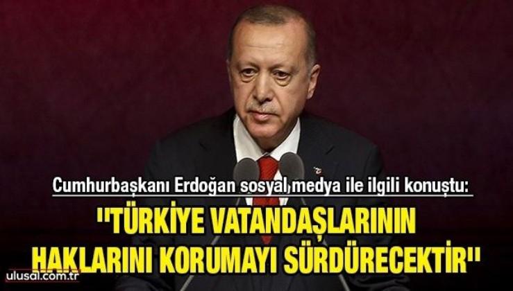 Cumhurbaşkanı Erdoğan sosyal medya ile ilgili konuştu: ''Türkiye vatandaşlarının haklarını korumayı sürdürecektir''