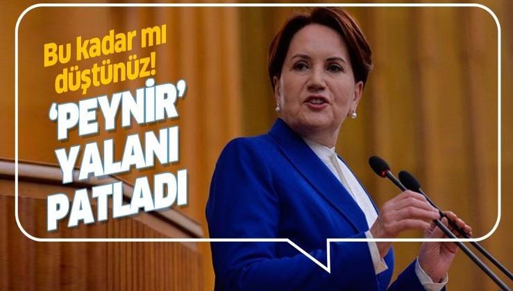 İYİ Parti Genel Başkanı Meral Akşener'in 'peynir' yalanı ortaya çıktı!