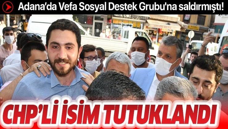 Son dakika: Adana'da Vefa Sosyal Destek Grubu'na saldırmıştı: CHP Gençlik Kolları Başkanı tutuklandı