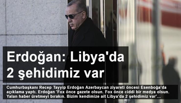 Cumhurbaşkanı Erdoğan: Libya'da 2 şehidimiz var