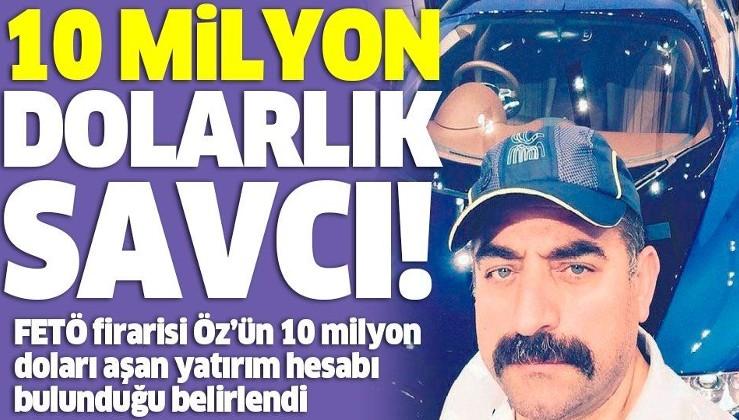 FETÖ firarisi eski savcı Zekeriya Öz'ün 10 milyon doları aşan yatırım hesabı bulunduğu belirlendi