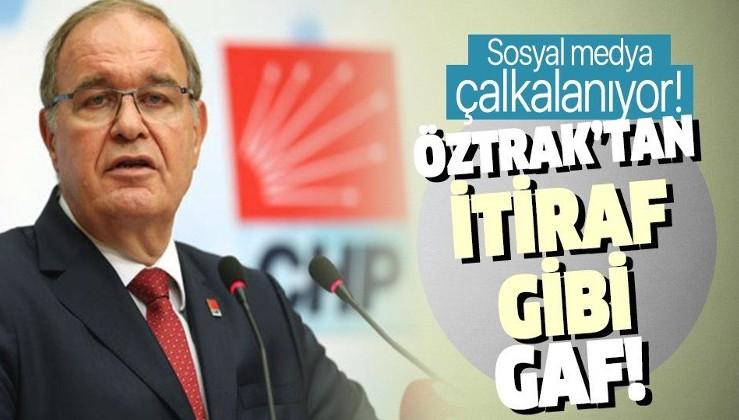 CHP Sözcüsü Faik Öztrak'tan sosyal medyayı sallayan gaf: CHP adaletsizliğe, haksızlığa ve hukuksuzluğa sahip çıkar