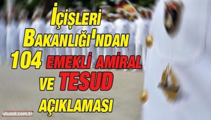 İçişleri Bakanlığı'ndan 104 emekli amiral ve TESUD açıklaması