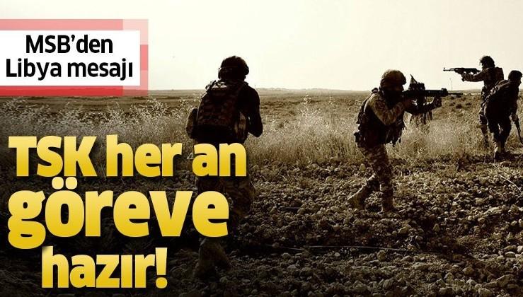 MSB'den Libya mesajı: TSK her an göreve hazır.