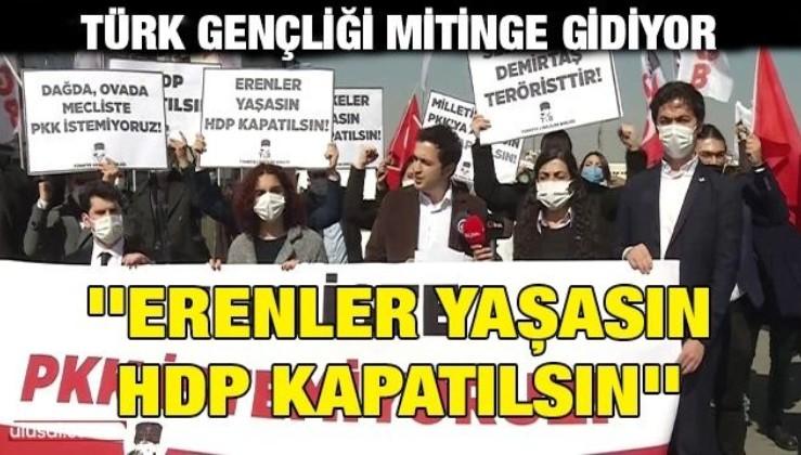 Türk gençliği mitinge gidiyor: ''Erenler yaşasın HDP kapatılsın''