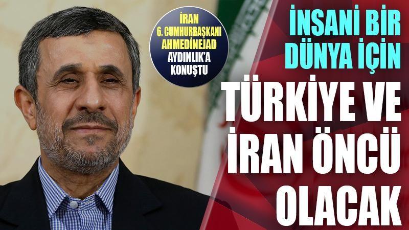 İran'ın 6. Cumhurbaşkanı Mahmud Ahmedinejad: İnsani bir dünya için Türkiye ve İran öncü olacak