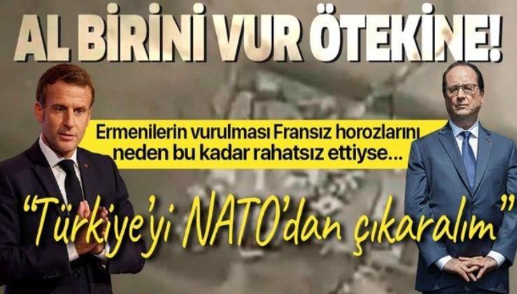 """Ermenilerin vurulması Fransızları rahatsız etti! """"Türkiye'yi NATO'dan çıkaralım"""""""