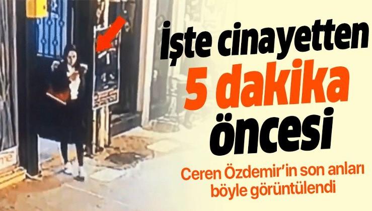 Son dakika: Ceren Özdemir'in cinayetten 5 dakika önceki son görüntüsü
