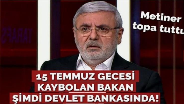 AKP'li Metiner: 15 Temmuz gecesi kaybolan bakan şimdi devlet bankasında