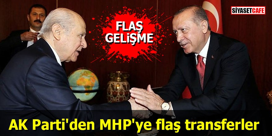 AK Parti'den MHP'ye flaş transferler