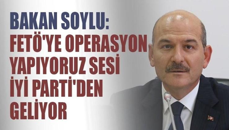 Bakan Soylu: FETÖ'ye operasyon yapıyoruz, sesi İYİ Parti'den geliyor