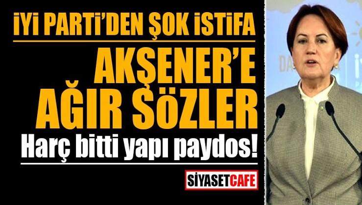 İYİ Parti'den şok istifa! Akşener'e ağır sözler: Akşener'in HDP sözleri bardağı taşıran son damla oldu