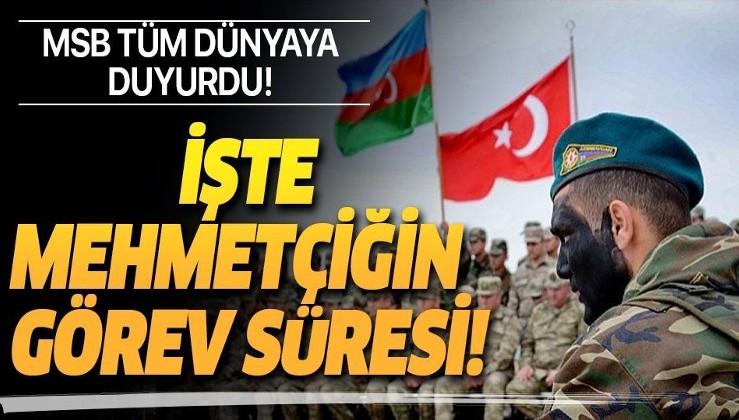 MSB'den Azerbaycan tezkeresi hakkında son dakika açıklaması! Mehmetçiğin görev süresi belli oldu