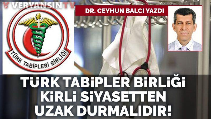Türk Tabipleri Birliği kirli siyasetten uzak durmalıdır!