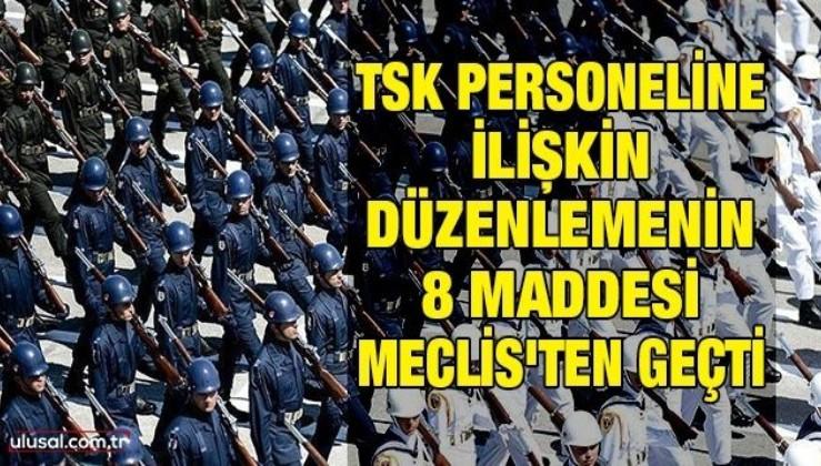 TSK personeline ilişkin düzenlemenin 8 maddesi Meclis'ten geçti
