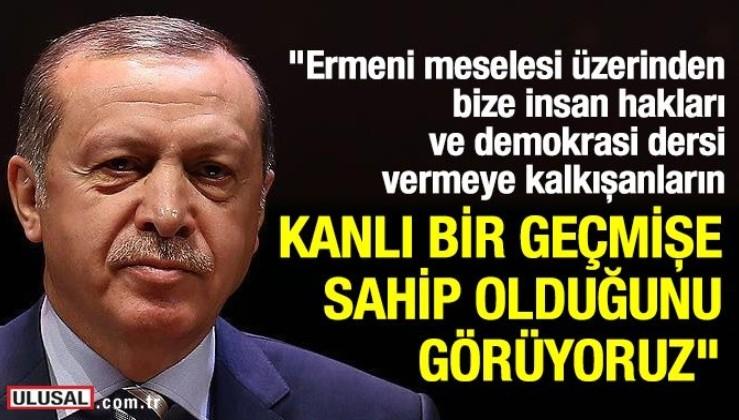 Erdoğan: Ermeni meselesi üzerinden bize insan hakları ve demokrasi dersi vermeye kalkışanların, kanlı bir geçmişe sahip olduğunu görüyoruz