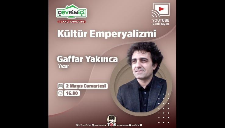 Gaffar Yakınca Kültür Emperyalizmi'ni anlatacak!