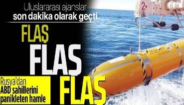 SON DAKİKA: Uluslararası ajanslar son dakika olarak geçti! Rusya nükleer torpidoyu test ediyor! ABD'de tsunami oluşturabilir