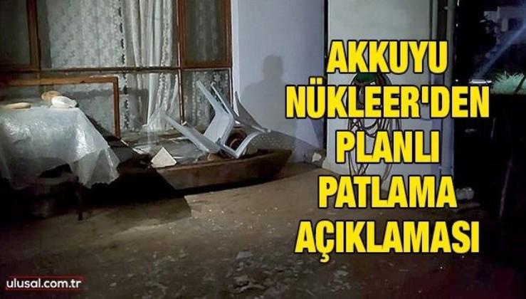 Akkuyu Nükleer'den planlı patlama açıklaması