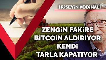 Zengin fakire Bitcoin aldırıyor kendi tarla kapatıyor