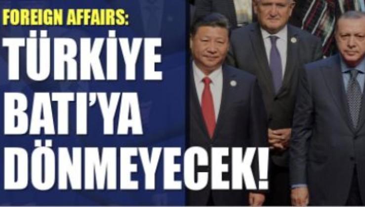 Foreign Affairs: Türkiye Batı'ya dönmeyecek!