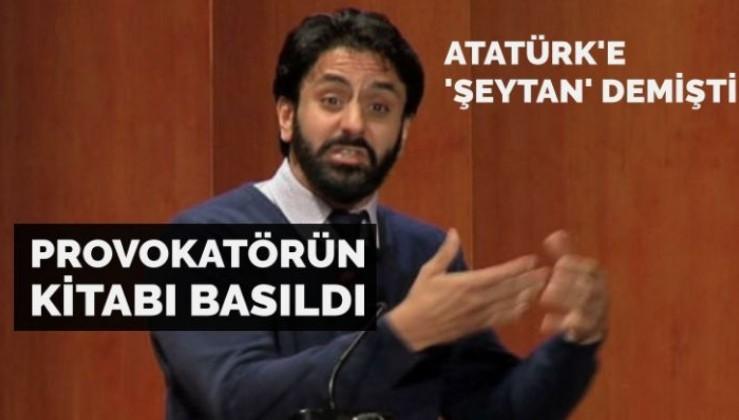 Atatürk'e 'şeytan' demişti… O kitap basıldı