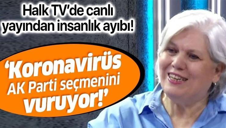 Halk TV'de koronavirüs üzerinden insanlık ayıbı! Şeyda Taluk'tan skandal sözler: Koronavirüs AK Parti seçmenini vuruyor.