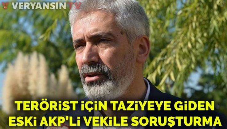 Terörist için taziyeye giden eski AKP'li vekile soruşturma