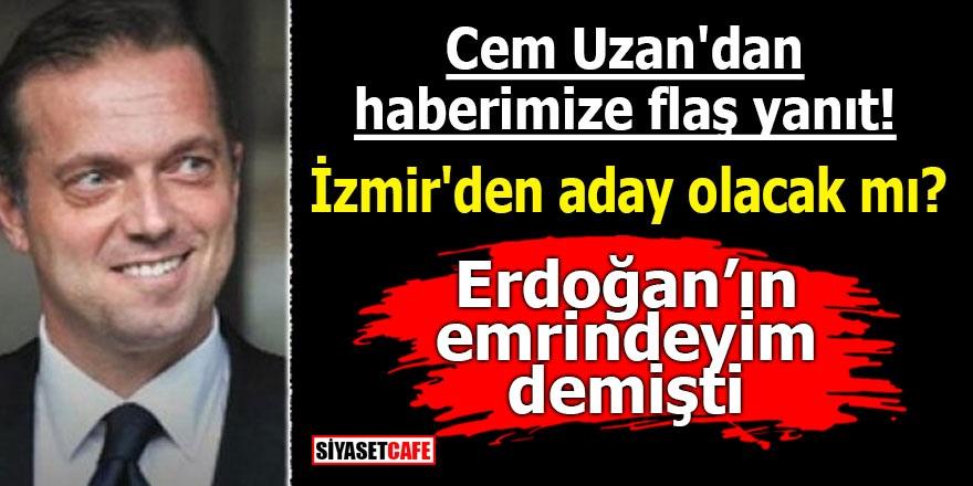 Cem Uzan'dan haberimize flaş yanıt! İzmir'den aday olacak mı? Erdoğan'ın emrindeyim demişti