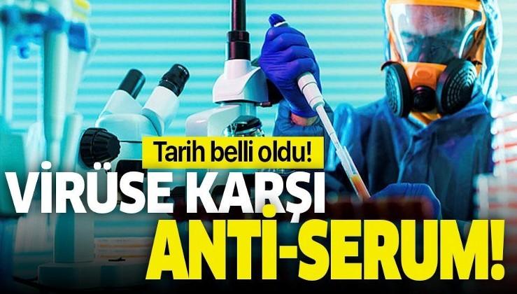Son dakika: Koronavirüse karşı anti-serum! Tarih belli oldu!