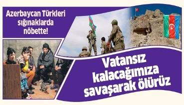 Binlerce Azerbaycanlı sığınaklarda nöbette: Vatansız kalacağımıza savaşarak ölürüz