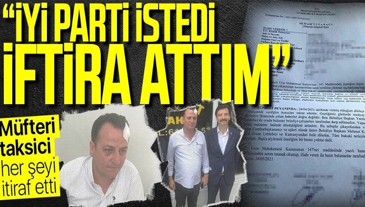"""""""Belediyede dayak yedim"""" diye iftira atan taksici Engin Dürü itiraf etti: İYİ Partililer vaatlerde bulundu"""