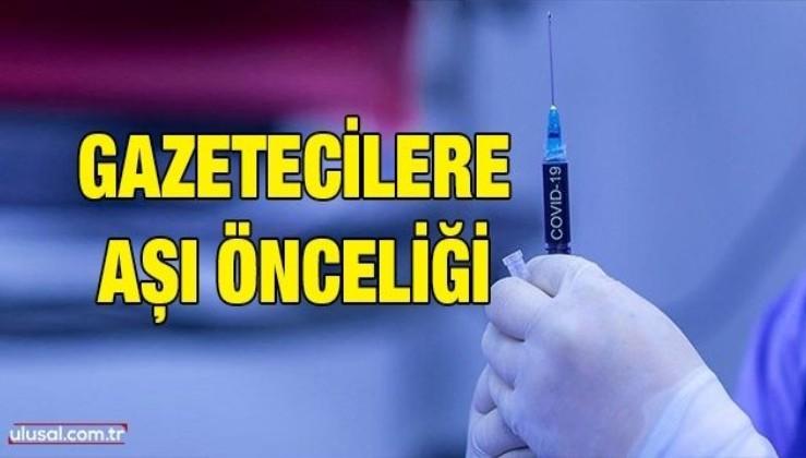 Gazetecilere aşı önceliği