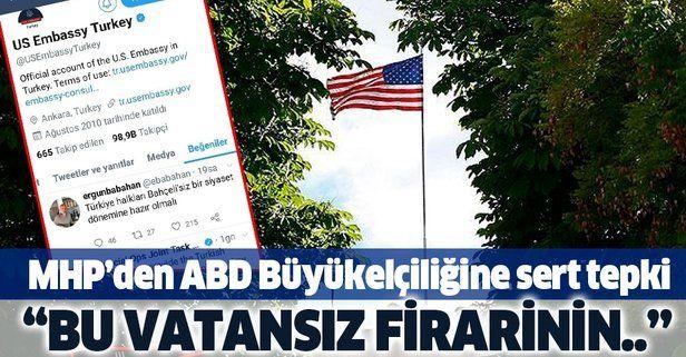 """MHP'den ABD Büyükelçiliğine sert tepki: """"Bu vatansız firarinin...""""."""