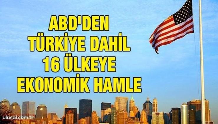 ABD'den Türkiye dahil 16 ülkeye ekonomik hamle