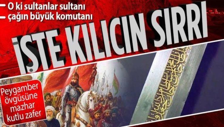 İstanbul'u fethedip peygamber övgüsüne mazhar olan Fatih Sultan Mehmet Han'ın kılıcının sırrı