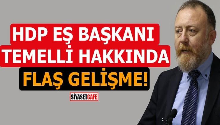 Öcalan'a övgü yağdıran HDP Eş Başkanı Sezai Temelli hakkında flaş gelişme