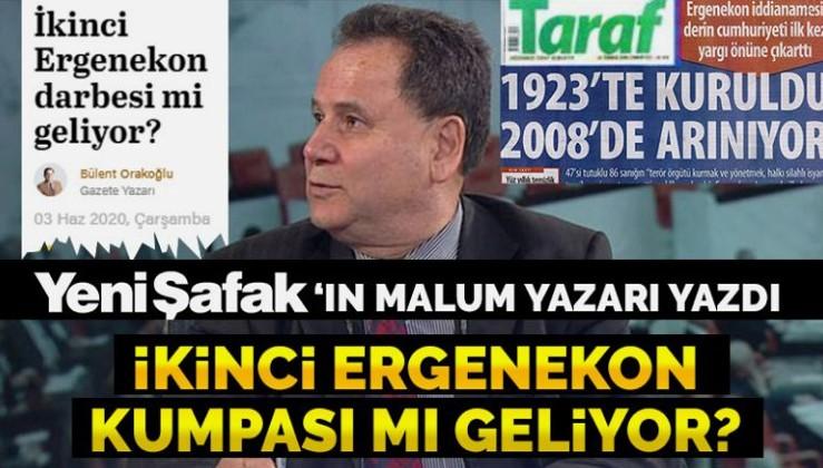 Yeni Şafak yazarı Taraf gazetesini aratmadı: Yeni bir Ergenekon kumpası mı geliyor?