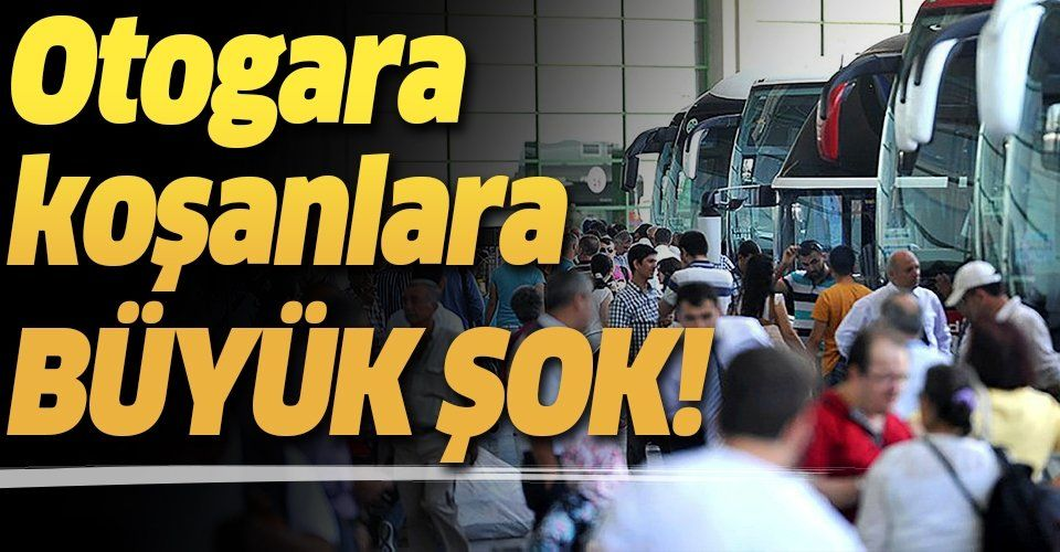 Son dakika: Korona yasaklarının ardından otogara gidenler fiyatları görünce şoka uğradı!
