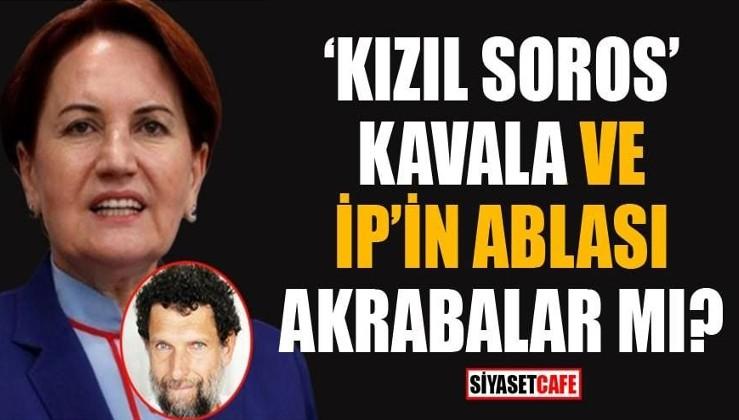 Meral Akşener ile Osman Kavala akraba mı?