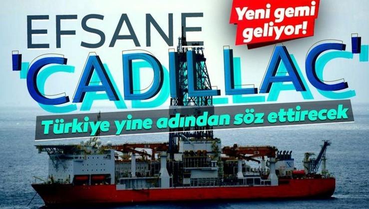 Son dakika haber: Türkiye yeni sondaj gemisi alıyor! 'Efsane Cadillac'