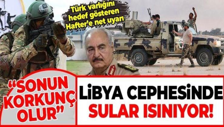 Libya ordusundan Darbeci Hafter'e uyarı: Savaşmak isteyen taraf için sonuçlar korkunç olacaktır