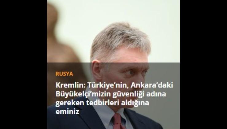 Kremlin: Türkiye'nin, Ankara'daki Büyükelçi'mizin güvenliği adına gereken tedbirleri aldığına eminiz