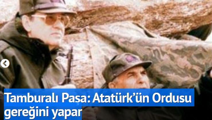 Tamburalı Paşa: ABD durduramaz,Atatürk'ün Ordusu gereğini yapar