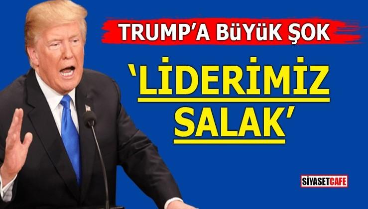 Trump'a büyük şok! 'Liderimiz Salak'