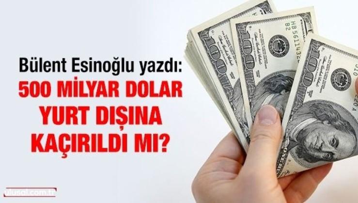 500 Milyar Dolar yurt dışına kaçırıldı mı?