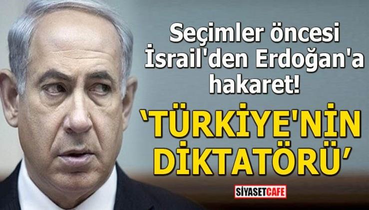 Seçimler öncesi İsrail'den Erdoğan'a hakaret