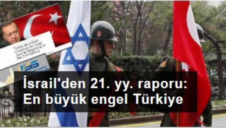 İsrail'den 21. yüzyıl raporu: En büyük engel Türkiye